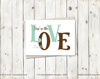 You're the L-V I'm the O-E  - Greeting Card with A6 envelope