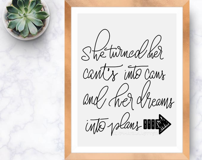 """Brush lettered """"she turned her cant's and her dreams into plans """" downloadable print 8"""" x 10"""" black and white hand lettered"""