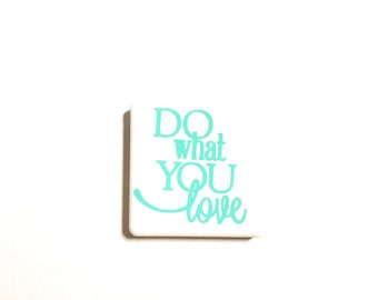 "2"" x 2"" Tile Magnet, Vinyl Letters, Ceramic Tile, Neodymium Magnets, Fridge Magnet, Do What You Love, Inspirational, Fun Sayings"