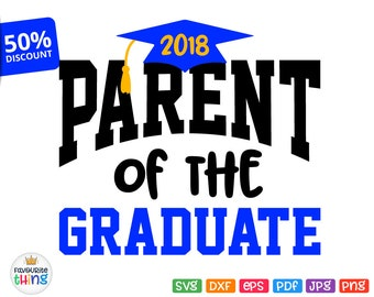 Parent of the Graduate Svg School College Graduation 2018 Shirt Svg Cricut Silhouette Cuttable Printable Iron on Transfer Image Jpeg Png Dxf