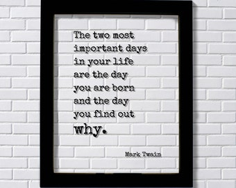Mark Twain - Floating Quote - The two most important days in your life are the day you are born and the day you find out why - Quote Art
