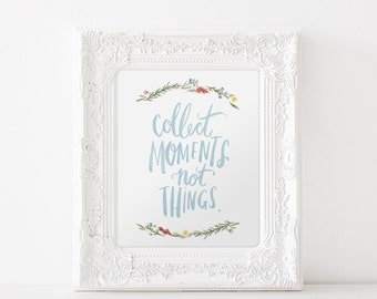 Collect Moments not Things Hand Painted Water Color Quote