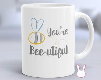 You're Beautiful Mug - You're My Person Mug - Best Friend Mug - Bee Mug - Bumble Bee Mug - Queen Bee Mug - Honey Bee Mug - Bee Coffee Mug