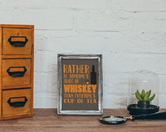 Typography Print, Rather Be Someones Shot of Whiskey Than Everyones Cup of Tea