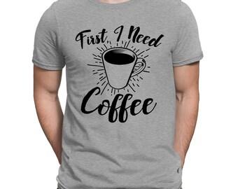 First I Need Coffee Funny Caffeine Addict Cup Of Joe Gift Present Idea Men's T-shirt SF-0325