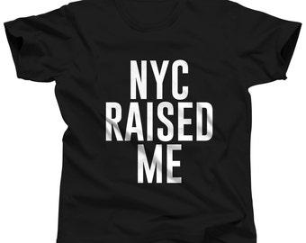 NYC Shirt - New York City - Raised Me - Manhattan - NYC Tshirt - Brooklyn - Hipster - Gift - Teen - College - NY - Queens - Bronx -