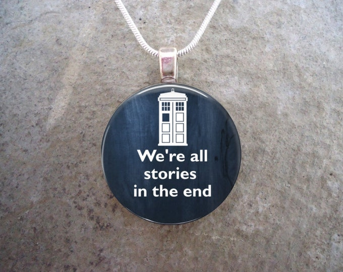 Doctor Who Jewelry - Glass Pendant Necklace - We're All Stories In The End