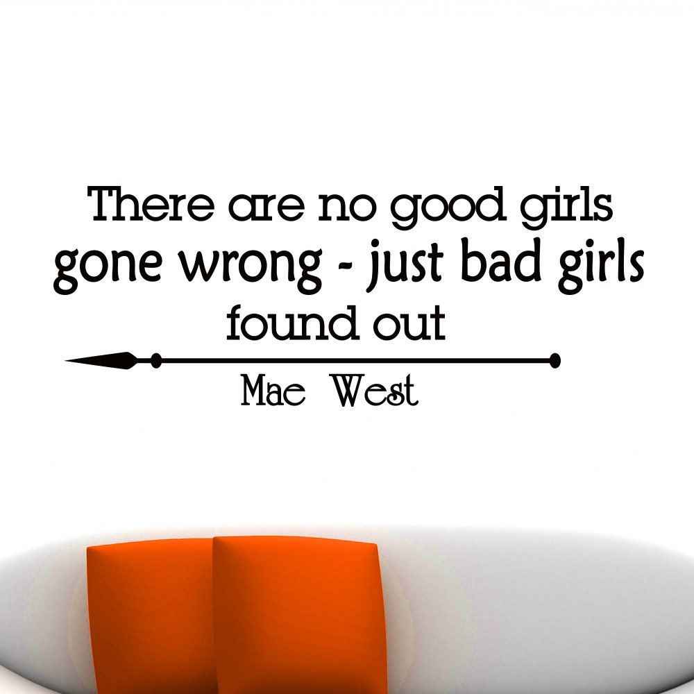 Good Quotes For Girls Wall Decals Quotes Mae West There Are No Good Girls Gone Wrong