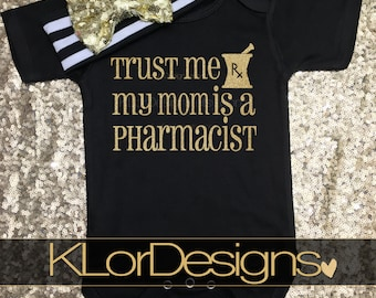 Trust me my mom is a pharmacist, pharmacy baby outfit, future pharmacist. baby shower gift, mommy and me outfit