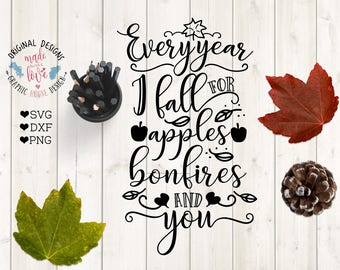 Fall SVG File, Every year I Fall for Apples, Bonfires and You Cut File and Printable available in SVG, DXF, png, Fall svg design, autumn svg