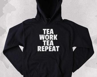 Funny Tea Work Tea Repeat Hoodie Clothing Sarcastic Black Tea Sarcasm Tumblr Sweatshirt