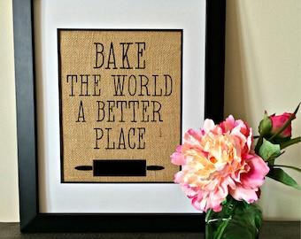 Bake the world a better place. Bakery print. Burlap Print. Print. Kitchen.
