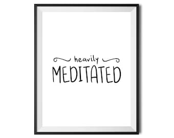 Heavily Meditated, Printable Wall Art Quote, Funny Yoga Meditation Typography Print, Digital Print, Black & White, 16x20 INSTANT DOWNLOAD