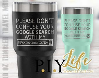 Please don't confuse your google search with my degree in TEACHING CERTIFICATION 30 oz Powder Coated Laser Etched Tumbler Travel Mug