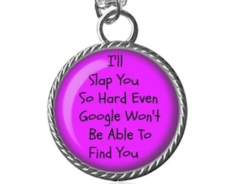 Funny Quote Necklace, I'll Slap You So Hard..Pendant Key Chain Handmade