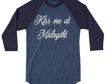 New Years Eve Tee Kiss Me At Midnight 3/4 sleeve raglan shirt, midnight kiss, new years kiss, 2018, new year shirt, happy new years,new year