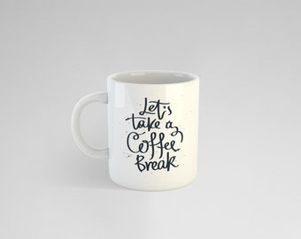 Let's Take A Coffee Break White Mug