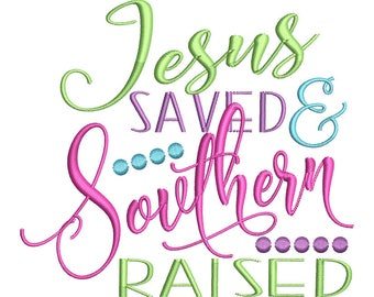 Jesus Saved Southern Raised Machine Embroidery Design - Instant Download
