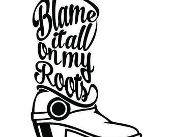 Blame it all on my Roots Boot Decal