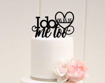 I do Me Too Wedding Cake Topper with Your Wedding Date