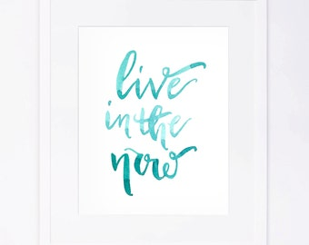 Live in the Now - Watercolor Brushed Calligraphy Print