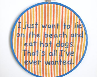 I Just Want to Lie on the Beach and Eat Hot Dogs - The Office - TV Show Quote - Funny Modern Embroidery - 6 Inch Hoop