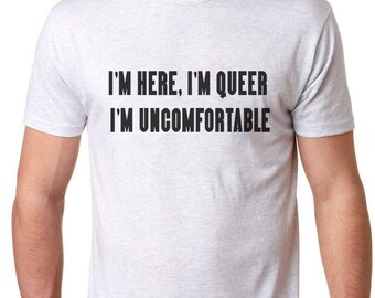 I'M HERE I'M QUEER I'M UNCOMFORTABLE