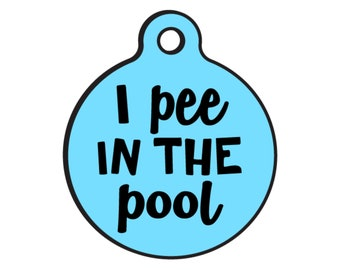 "Funny Dog ID Tags for Dogs ""I Pee in the Pool"" - Double Sided - Available 20 Colors - 2 Sizes"
