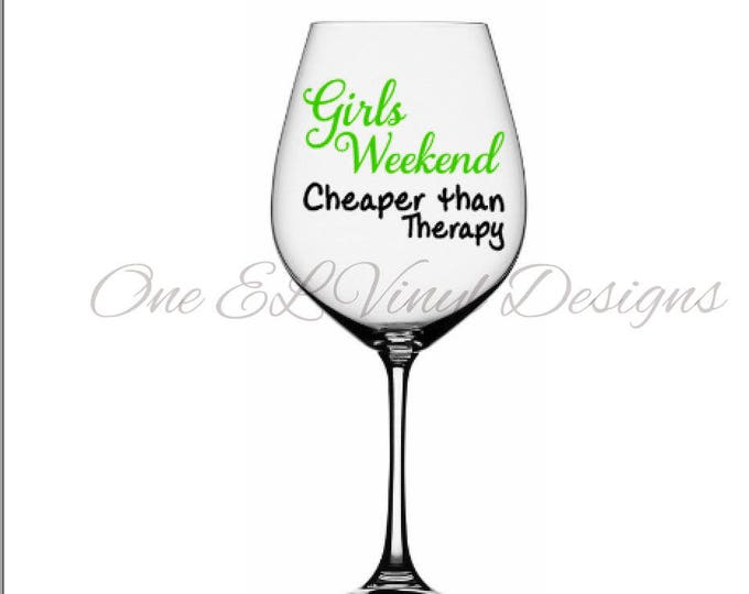 """Decal for DIY Glass - """"Girls Weekend Cheaper Than Therapy"""" - Vinyl Decal for Girls Weekend. Glass NOT Included"""