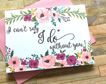 Will You Be My Bridesmaid - I Can't Say I Do Without You Bridesmaid Proposal Card - Maid of Honor Matron of Honor Flower Girl Card - Wedding
