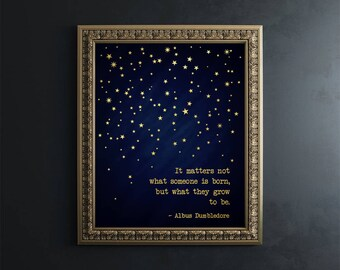 Harry Potter Decor - Harry Potter Wall Art - Gold Foil Print - Harry Potter Quotes - Dumbledore Quote - It Matters Not What Someone Is Born
