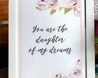 "PRINTABLE Art ""You are the Daughter of My Dreams"" Typography Floral Art, Home Decor/Nursery"