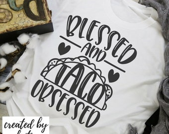 Blessed and Taco Obsessed  | Made to Order Tees