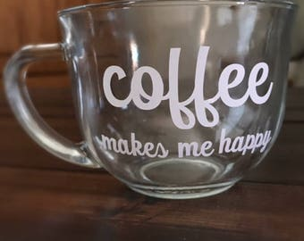 Coffee Makes Me Happy Clear Mug | Vinyl Mug | Happy Coffee Cup | Clear Mug with Saying | Glass Coffee Mug | Unique Mugs | Large Mug
