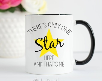 There's Only One Star Here And That's Me Coffee and Tea Mug, Broadway Mug, Showtunes, Singer, Musical Theater, Gift for Actor