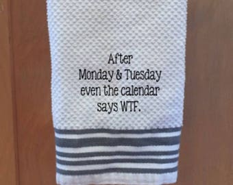 After Monday & Tuesday even the calendar says WTF towel, Gift for ,Anyone, Dish Towel, Funny Towel, Funny Gift, Hard to Buy for Gift