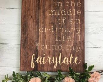 And Then In The Middle Of An Ordinary Life, I Found My Fairytale | Bridal Shower | Love | Wedding Gift | Engagement Gift | Wedding Decor |