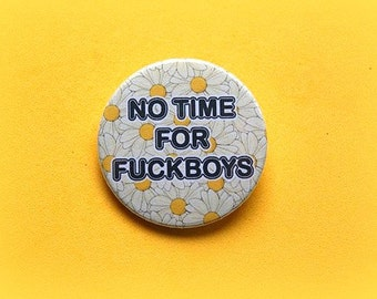 No time for f*ckboys - button badge or magnet 1.5 Inch