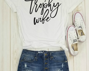 trophy wife, wife shirt, wifey shirt, best wife shirt, gift for wife, gift for mom, valentines gift, birthday gift, funny wife gift