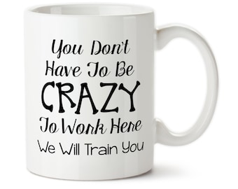 office mugs funny. Coffee Mug, You Don\u0027t Have To Be Crazy Work Here, We Will Train You, Funny Office Gift For Coworker, Mug Mugs S