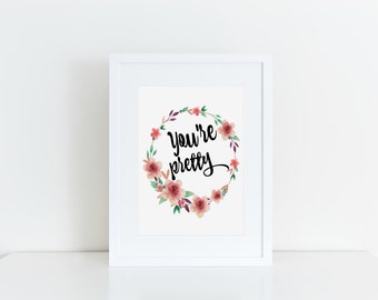 You're Pretty Print / Inspirational Print / Watercolor Print / Floral Print / Typographic Print / Instant Download