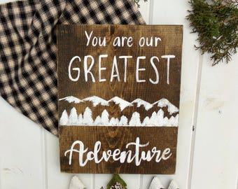 You Are Our Greatest Adventure Sign, Woodland Nursery Decor, Rustic Nursery Decor, Camping Themed Decor, Mountains Themed Decor