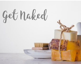 Get Naked Funny Bathroom Wall Quote