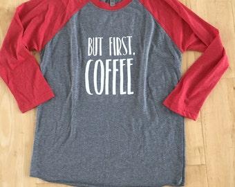 But First Coffee Raglan Tee - Woman's, Coffee Lover, Mom Life, Graphic Tee, Coffee Shirt