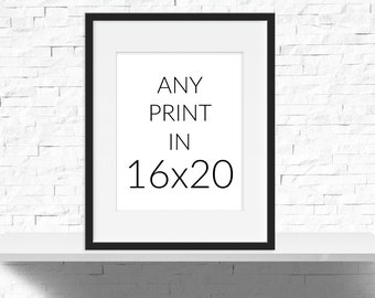 Any Print in 16x20, Choose Any print to be printed as a 16x20 size, Print Size Upgrade
