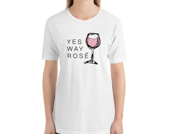 Yes Way Rosé Unisex T-Shirt | Happy Hour Napa Valley Martha's Vineyard Bachelorette Party Gift Rose Wine Bridal Shower Girls Night Out Shirt
