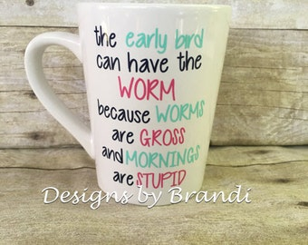 The early bird can have the worm coffee mug, early bird coffee cup