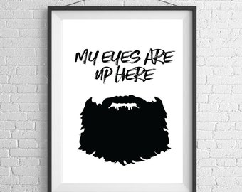 My Eyes Are Up Here, Beard Print // Poster Print