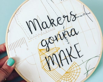 Makers gonna make embroidery hoop art. Dressmaking fabric, dressmaker. Inspirational womens gift. Funny embroidery. Sewing room decor
