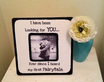 """Quote """"I have been looking for you...Ever since I heard my first Fairytale"""" Picture Frame"""